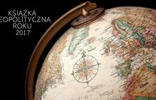 Konkurs: Książka Geopolityczna Roku 2017 – lista 10 nominacji
