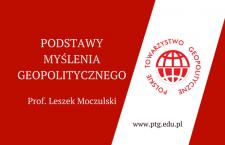 Prof. Leszek Moczulski: Podstawy myślenia geopolitycznego [Wideo]