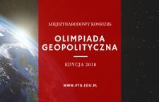 OLIMPIADA GEOPOLITYCZNA – Edycja 2018 – zgłoszenia przyjmujemy tylko do 15 IV