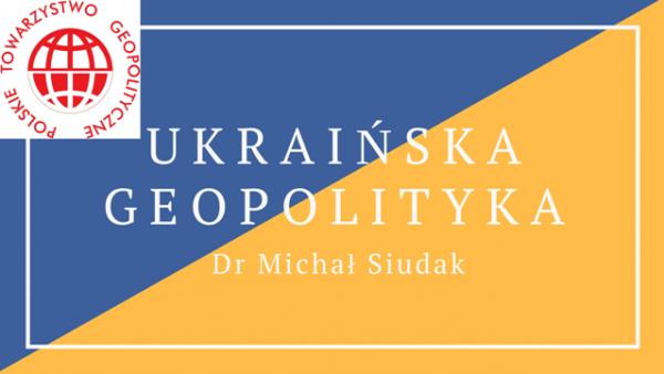 Dr Michał Siudak: Ukraińska geopolityka